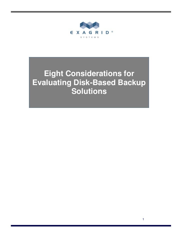 Eight Considerations forEvaluating Disk-Based Backup          Solutions                           1