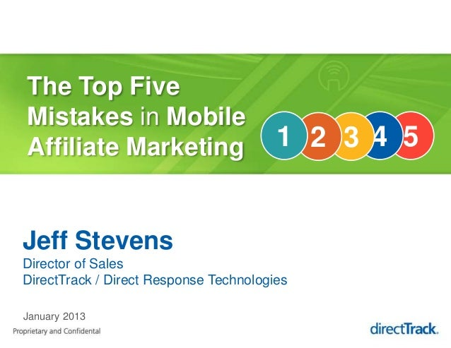 The Top FiveMistakes in MobileAffiliate Marketing                     1 2 3 4 5Jeff StevensDirector of SalesDirectTrack / ...
