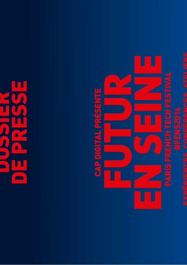 Futur en Seine — Édition 2016 1 CAPDIGITALPRÉSENTE PARISFRENCHTECHFESTIVAL #FENS2016 DOSSIER DEPRESSE