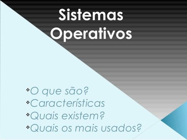 v O que são? v Características v Quais existem? v Quais os mais usados? Sistemas Operativos