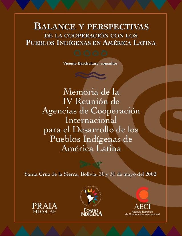 1 BALANCE Y PERSPECTIVAS DE LA COOPERACIÓN CON LOS PUEBLOS INDÍGENAS EN AMÉRICA LATINA Memoria de la IV Reunión de Agencia...