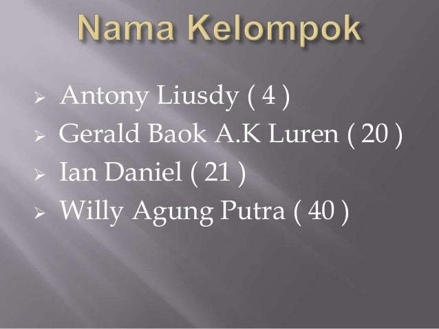  Antony Liusdy ( 4 )  Gerald Baok A.K Luren ( 20 )  Ian Daniel ( 21 )  Willy Agung Putra ( 40 )