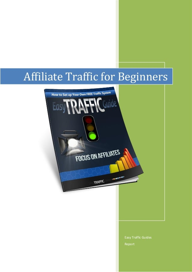 Affiliate Traffic for Beginners                     Easy Traffic Guides                     Report