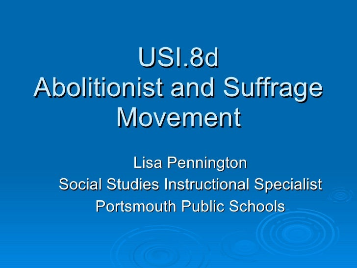 USI.8d Abolitionist and Suffrage Movement Lisa Pennington Social Studies Instructional Specialist Portsmouth Public Schools