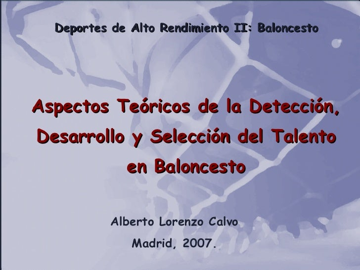 Deportes de Alto Rendimiento II: Baloncesto Aspectos Teóricos de la Detección, Desarrollo y Selección del Talento en Balon...