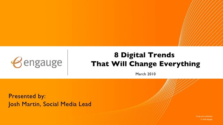 8 Digital Trends  That Will Change Everything Presented by: Josh Martin, Social Media Lead March 2010
