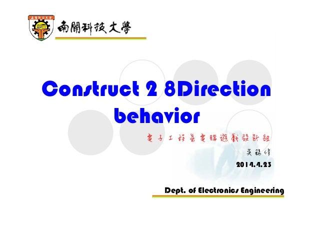 Dept. of Electronics Engineering Construct 2 8Direction behavior 電子工程系電腦遊戲設計組 吳錫修 2014.4.23