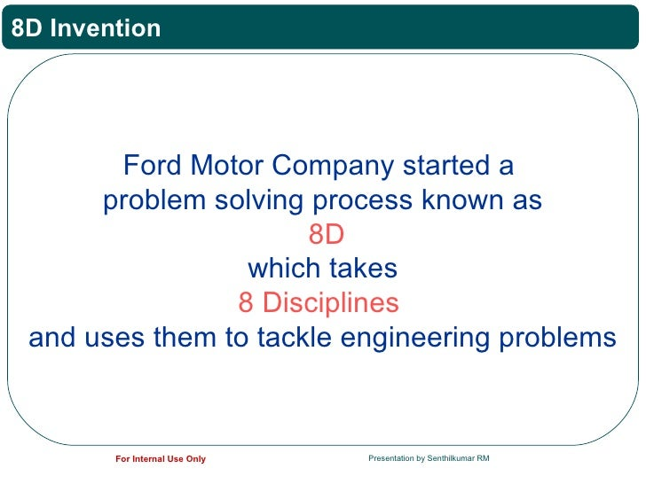 8D Invention        Ford Motor Company started a      problem solving process known as                      8D            ...