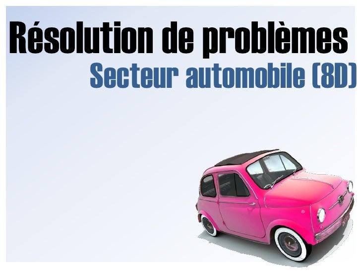 8D : Méthode de résolution de problèmes - Secteur Automobile