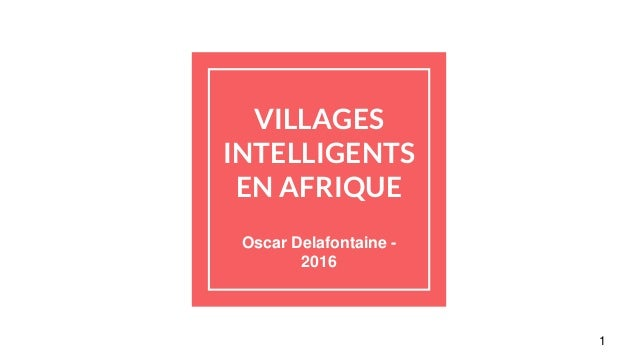 VILLAGES INTELLIGENTS EN AFRIQUE Oscar Delafontaine - 2016 1