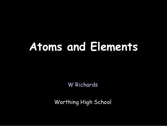 11/08/12Atoms and Elements        W Richards    Worthing High School