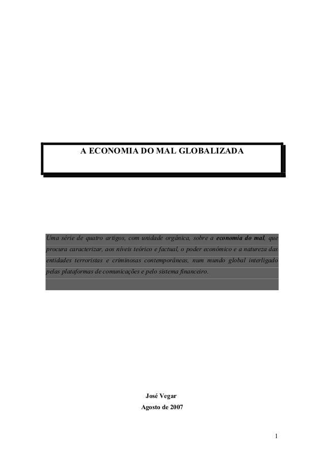 1 A ECONOMIA DO MAL GLOBALIZADA Uma série de quatro artigos, com unidade orgânica, sobre a economia do mal, que procura ca...