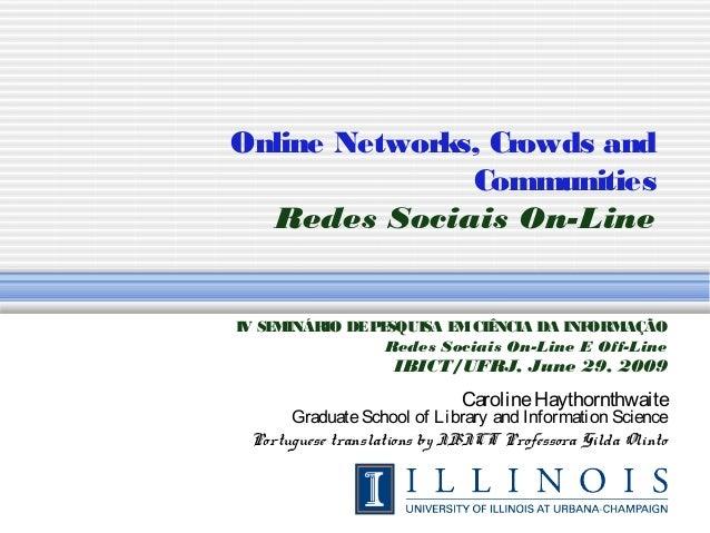 Online Networks, Crowds and Communities Redes Sociais On-Line IV SEMINÁRIO DEPESQUISA EMCIÊNCIA DA INFORMAÇÃO Redes Sociai...