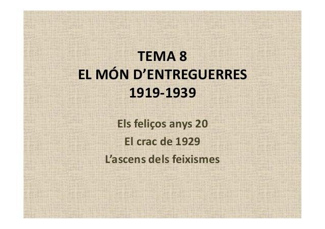TEMA 8 EL MÓN D'ENTREGUERRES 1919-1939 Els feliços anys 20 El crac de 1929 L'ascens dels feixismes