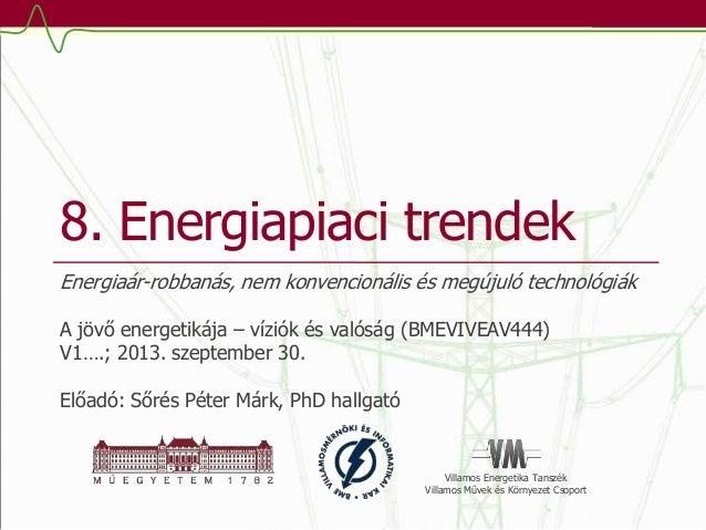 Villamos Energetika Tanszék Villamos Művek és Környezet Csoport 8. Energiapiaci trendek Energiaár-robbanás, nem konvencion...
