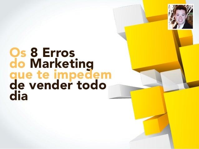 Os 8 Erros do Marketing que te impedem de vender todo dia