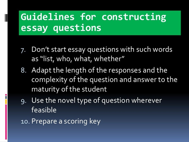constructing good essay questions Start studying edfl 456: test 2 learn using specifications when constructing test items and the use of some essay questions in a classroom test will.