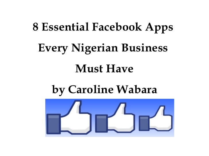 8 Essential Facebook AppsEvery Nigerian Business       Must Have   by Caroline Wabara