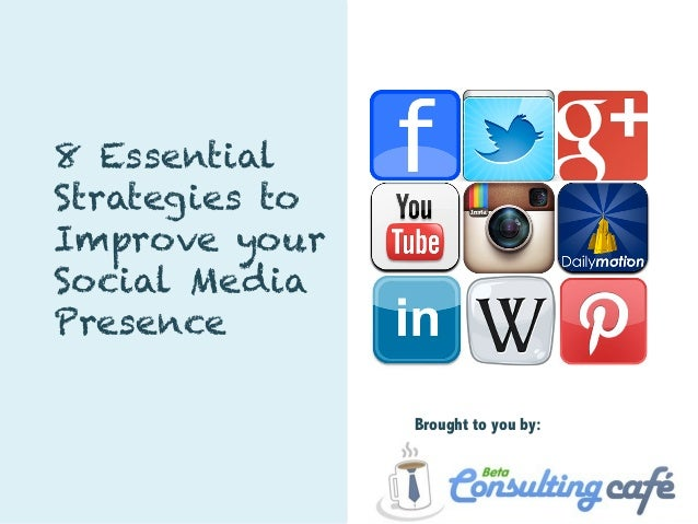 8 EssentialStrategies toImprove yourSocial MediaPresence                Brought to you by: