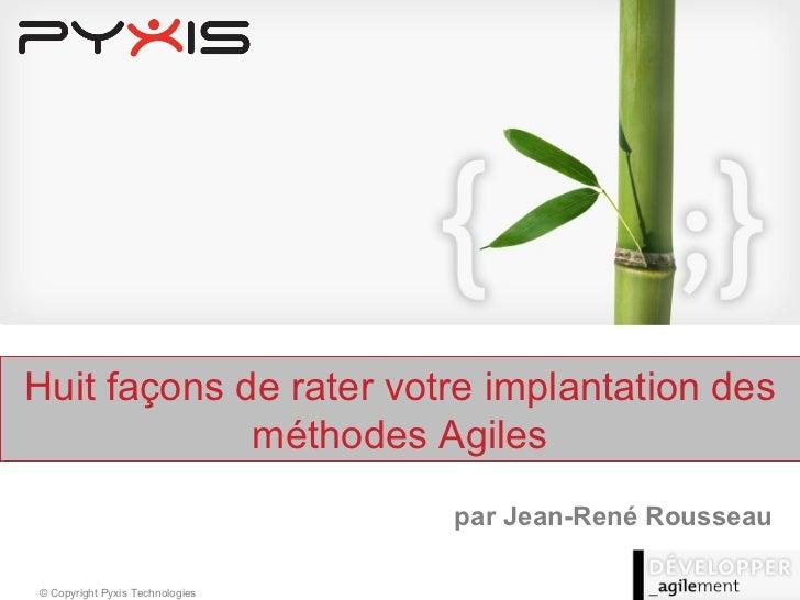 par Jean-René Rousseau Huit façons de rater votre implantation des méthodes Agiles