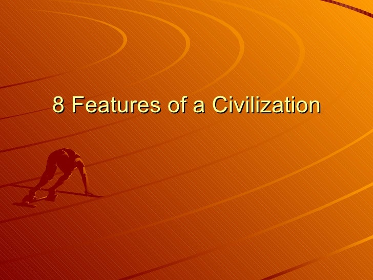 8 Features of a Civilization