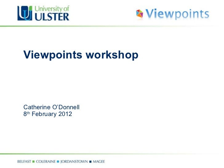 Viewpoints workshop Catherine O'Donnell 8 th  February 2012