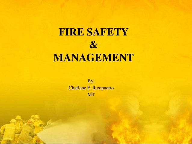 FIRE SAFETY & MANAGEMENT By: Charlene F. Ricopuerto MT