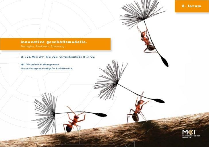 8. forumi n n o v a t i v e g e s c h ä ftsmodelle.Strategien. Strukturen. Steuerung.25. / 26. März 2011, MCI Aula, Univer...