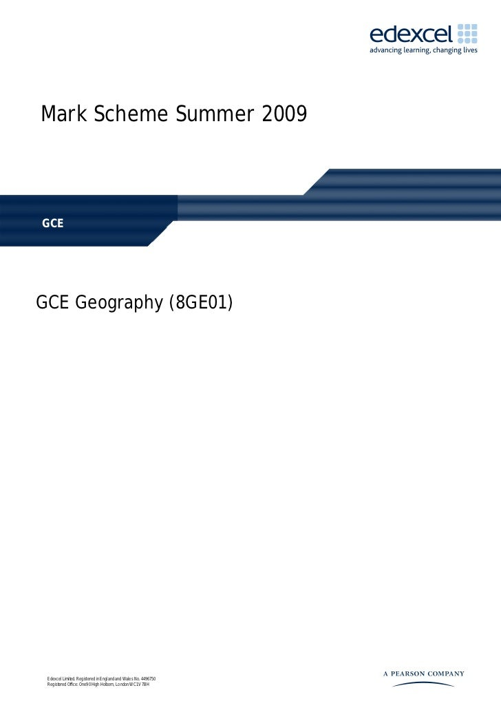 Mark Scheme Summer 2009GCEGCE Geography (8GE01) Edexcel Limited. Registered in England and Wales No. 4496750 Registered Of...
