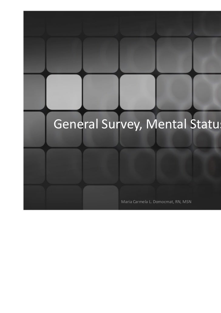 General Survey, Mental Status Exam           Maria Carmela L. Domocmat, RN, MSN