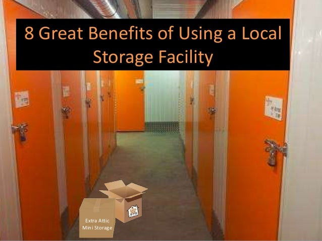 8 Great Benefits of Using a Local Storage Facility Extra Attic Mini Storage