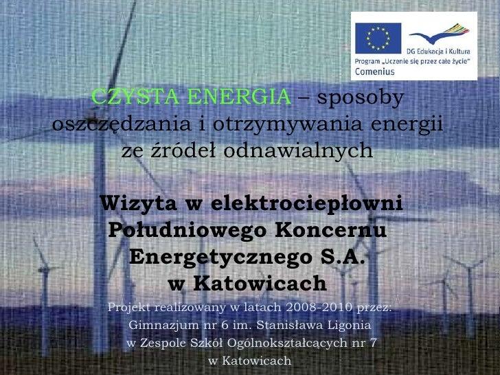 CZYSTA ENERGIA – sposoby oszczędzania i otrzymywania energii       ze źródeł odnawialnych      Wizyta w elektrociepłowni  ...