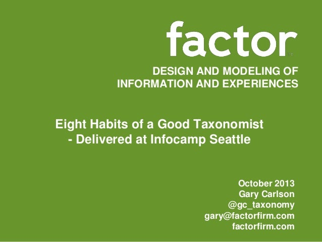 DESIGN AND MODELING OF INFORMATION AND EXPERIENCES  Eight Habits of a Good Taxonomist - Delivered at Infocamp Seattle  Oct...