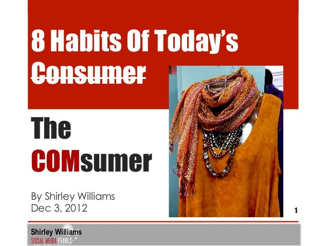8 Habits Of Today'sConsumerTheCOMsumerBy Shirley WilliamsDec 3, 2012           1Shirley Williams
