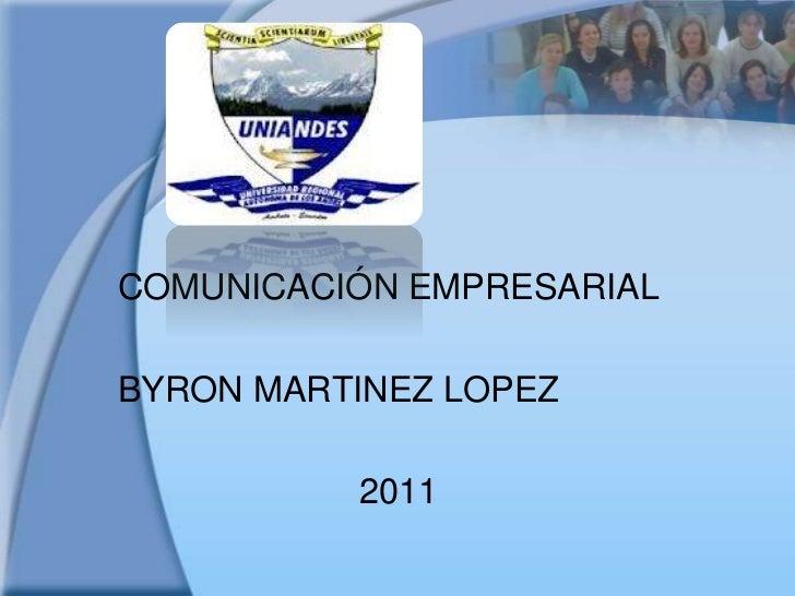 COMUNICACIÓN EMPRESARIALBYRON MARTINEZ LOPEZ          2011