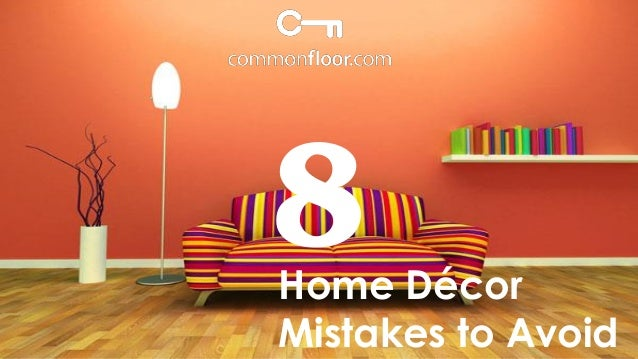8 Home Decor Mistakes you must avoid to have the best home!