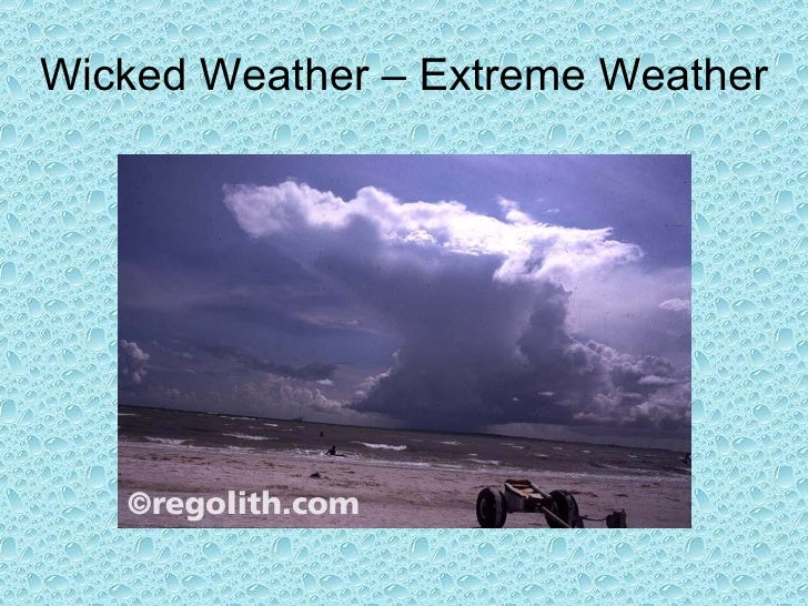 Wicked Weather – Extreme Weather