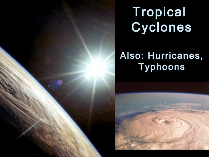 Tropical  CyclonesAlso: Hurricanes,    Typhoons