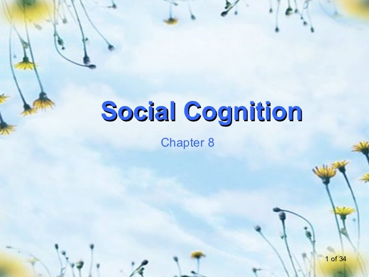 Social Cognition    Chapter 8                   1 of 34