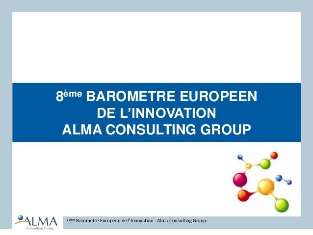 8ème BAROMETRE EUROPEEN DE L'INNOVATION ALMA CONSULTING GROUP 7ème Baromètre Européen de l'Innovation - Alma Consulting Gr...