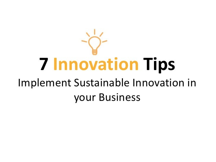 7 Innovation Tips - Implement Sustainable Innovation in your Business