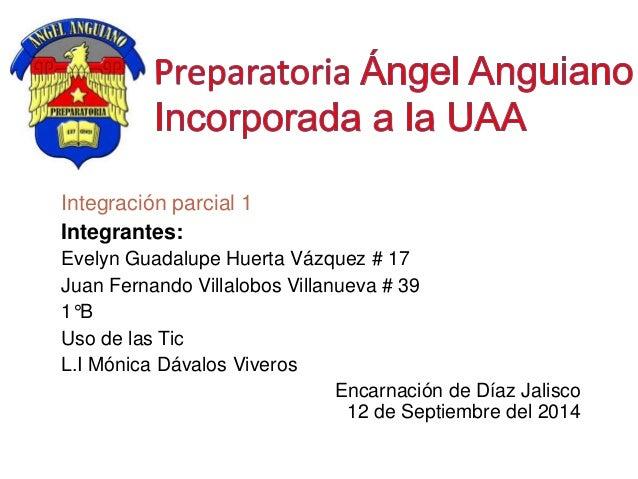 Integración parcial 1  Integrantes:  Evelyn Guadalupe Huerta Vázquez # 17  Juan Fernando Villalobos Villanueva # 39  1°B  ...