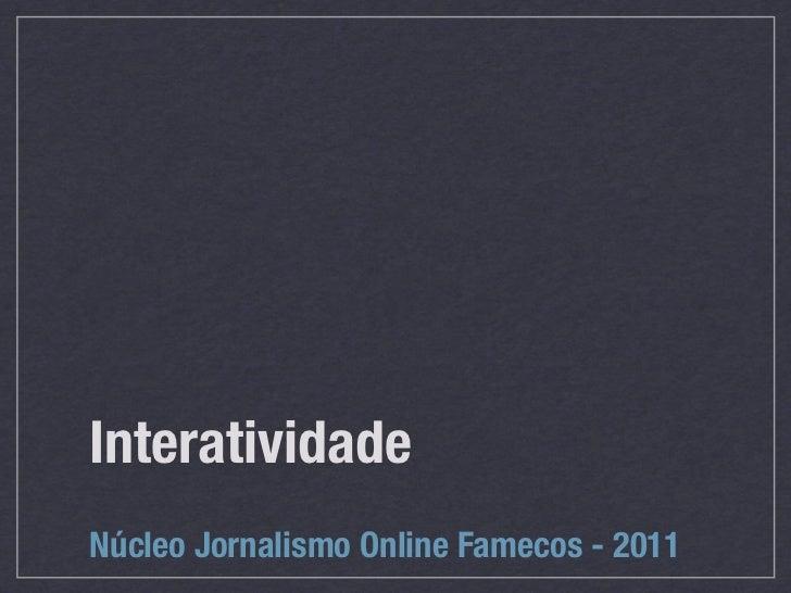InteratividadeNúcleo Jornalismo Online Famecos - 2011