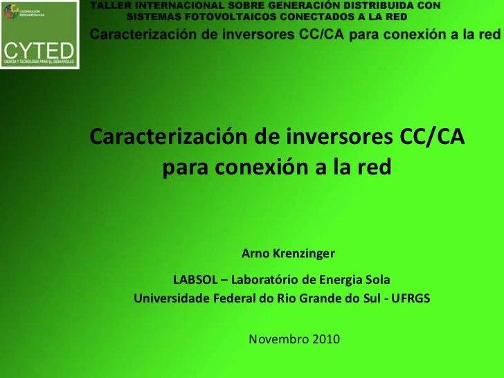 Caracterización de inversores CC/CA para conexión a la red<br />Arno Krenzinger<br />LABSOL – Laboratório de Energia Sola<...