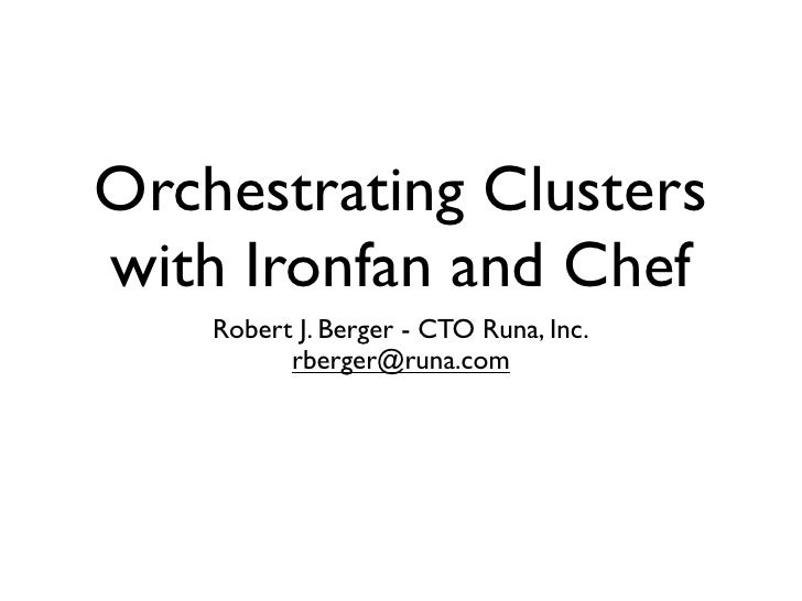 Orchestrating Clusterswith Ironfan and Chef    Robert J. Berger - CTO Runa, Inc.          rberger@runa.com