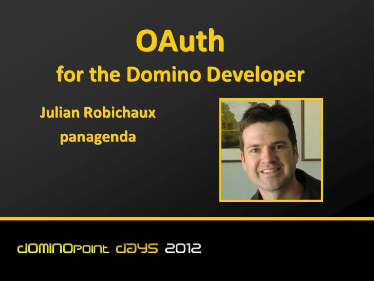 OAuth  for the Domino DeveloperJulian Robichaux   panagenda