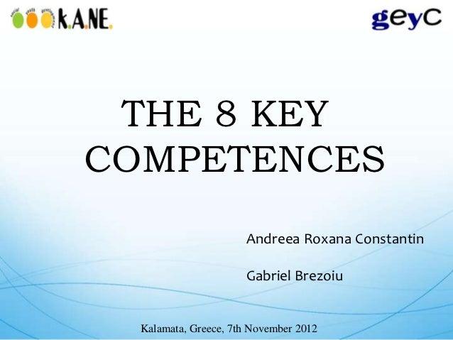 THE 8 KEYCOMPETENCES                      Andreea Roxana Constantin                      Gabriel Brezoiu  Kalamata, Greece...