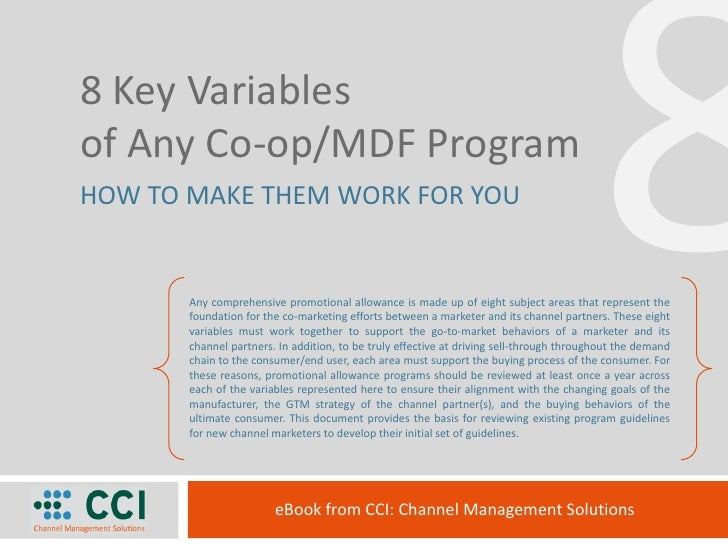8<br />8 Key Variables <br />of Any Co-op/MDF Program<br />HOW TO MAKE THEM WORK FOR YOU<br />Any comprehensive promotiona...
