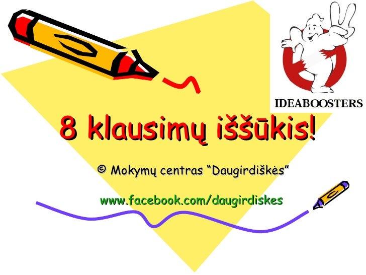 """8 klausimų iššūkis! © Mokymų centras  """"Daugirdiškės"""" www.facebook.com/daugirdiskes"""