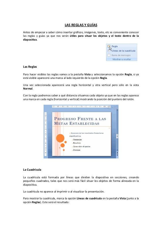 LAS REGLAS Y GUÍAS Antes de empezar a saber cómo insertar gráficos, imágenes, texto, etc es conveniente conocer las reglas...